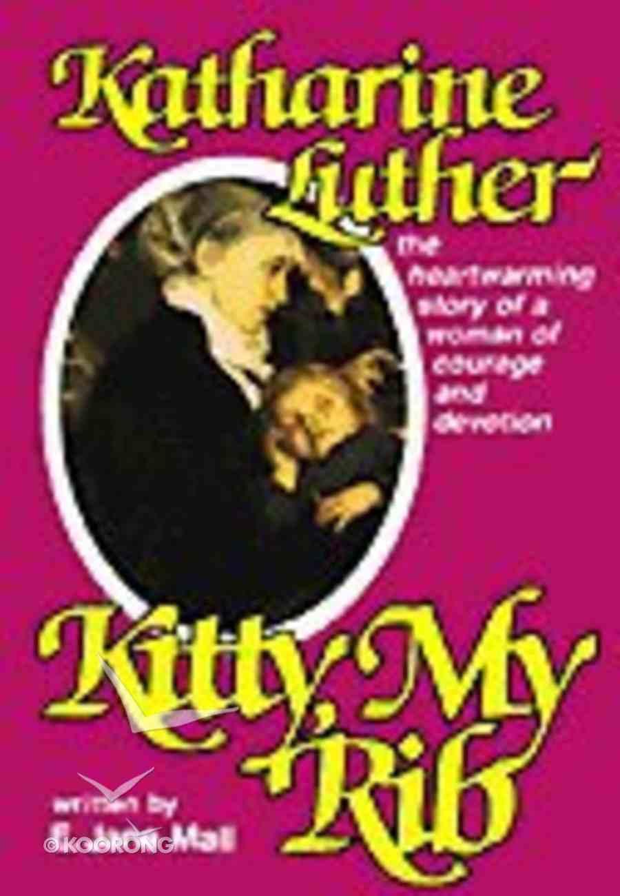 Katherine Luther: Kitty, My Rib Paperback