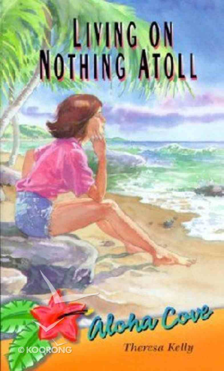 Living on Nothing Atoll (#01 in Aloha Cove Series) Paperback