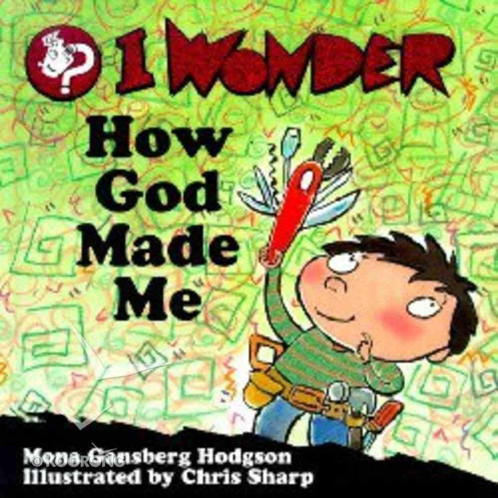 I Wonder How God Made Me (I Wonder Series) Hardback