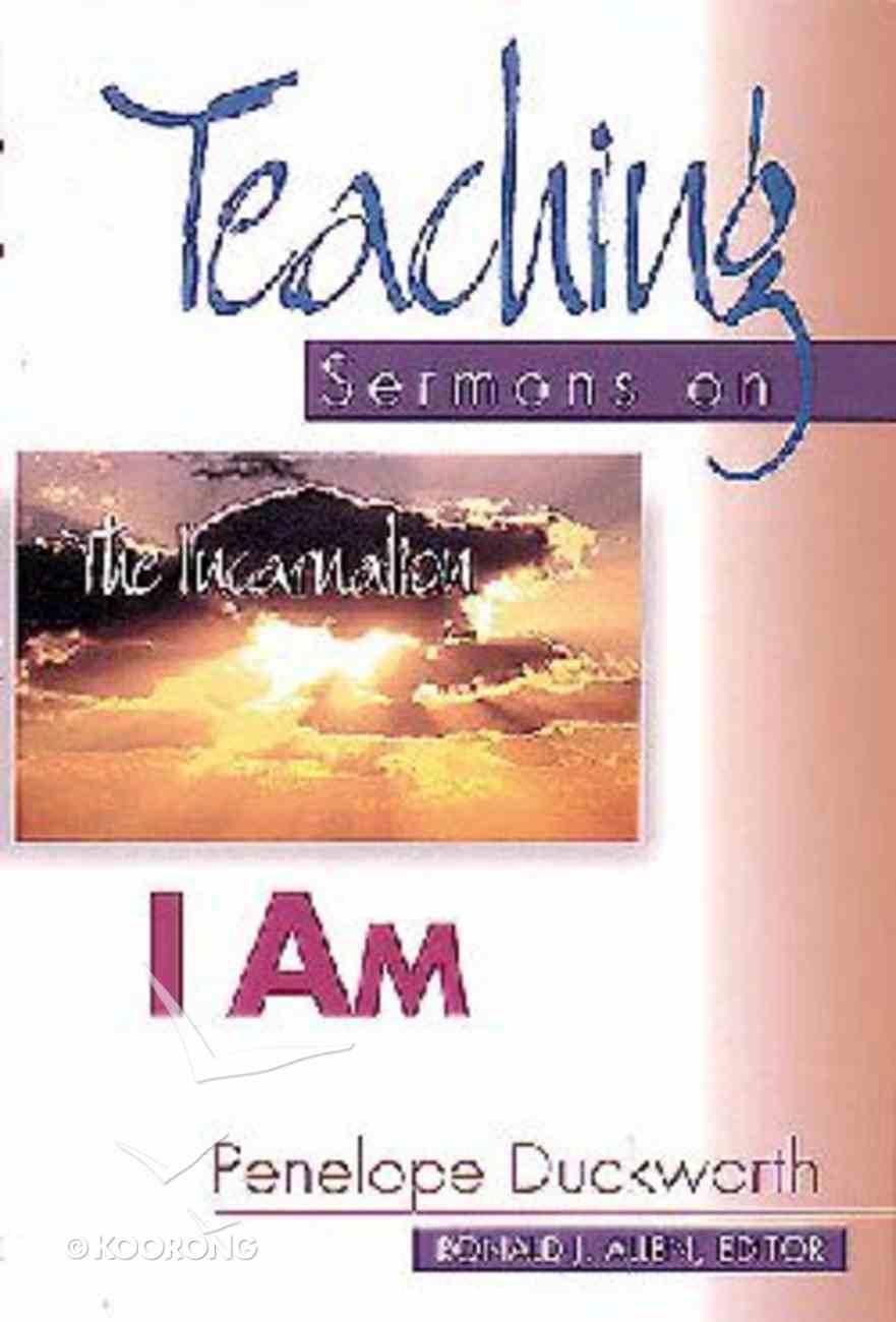 Teaching Sermons on the Incarnation: I Am Paperback