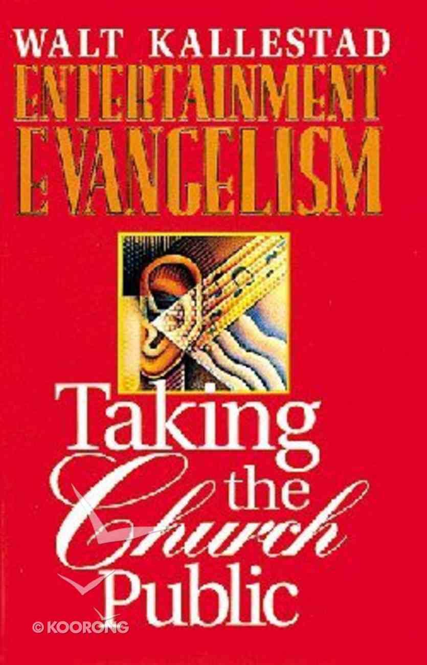 Entertainment Evangelism: Taking the Church Public Hardback