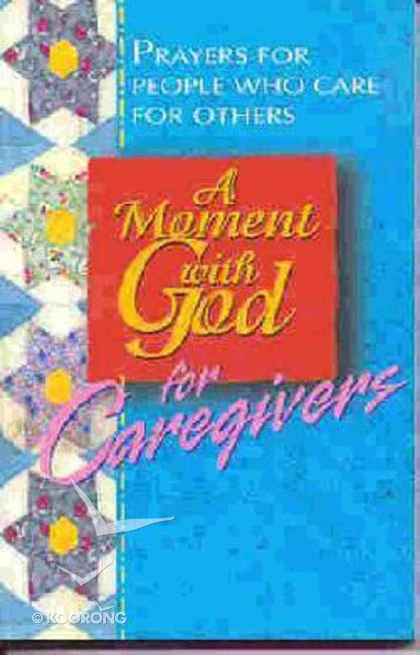 A Moment With God For Caregivers: Prayers For People Who Care For Others Paperback