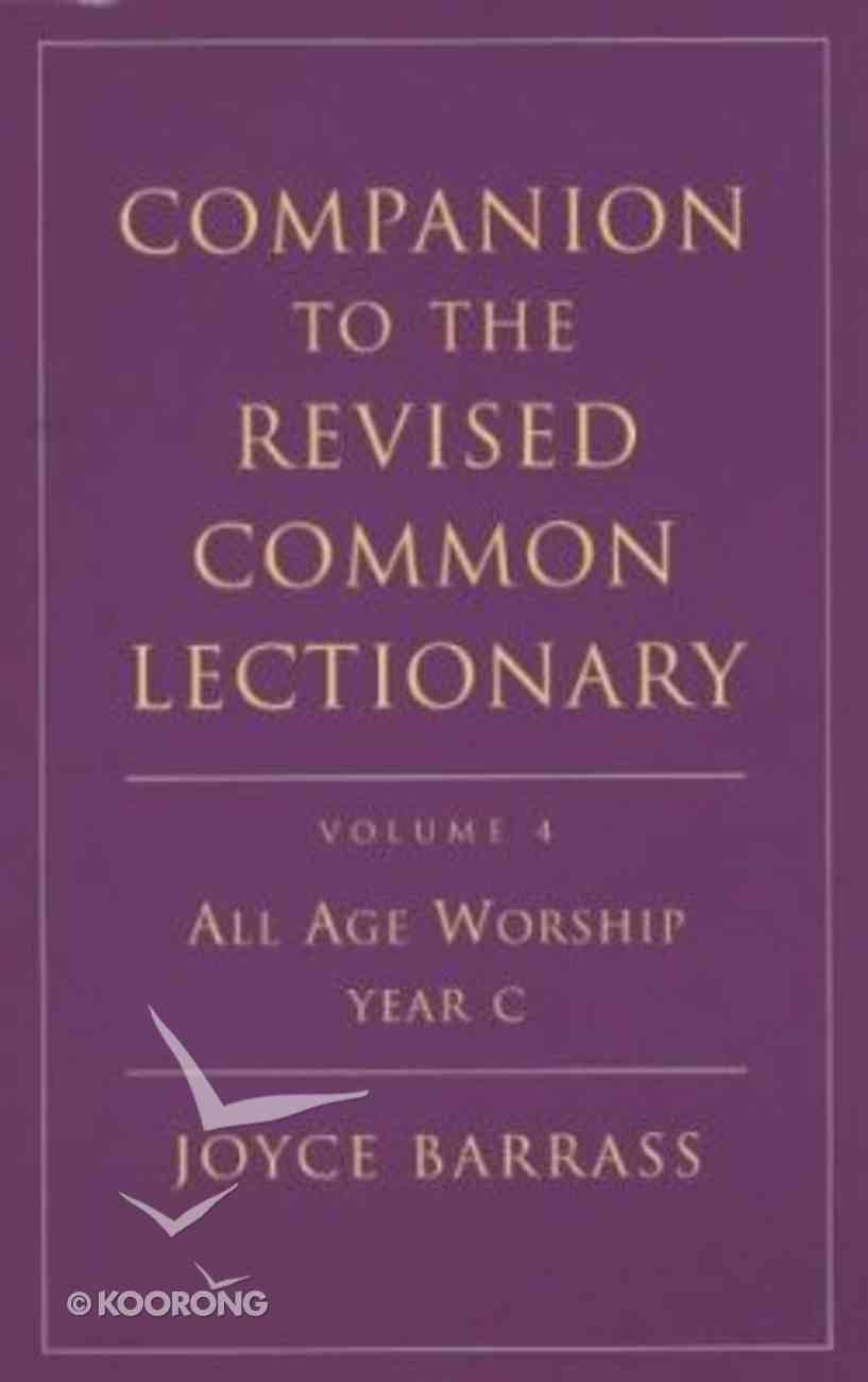 All Age Worship, Year C (#04 in Companion To The Revised Common Lectionary Series) Paperback