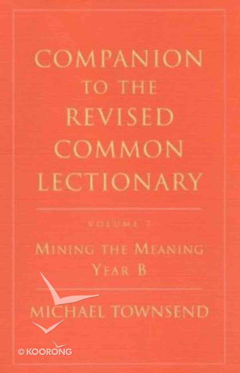 Mining the Meaning, Year B (#07 in Companion To The Revised Common Lectionary Series) Paperback