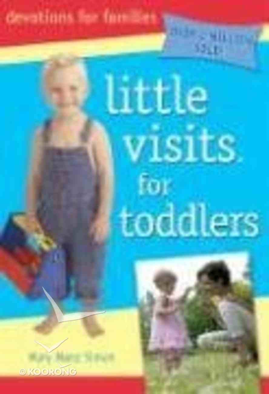 Little Visits With Toddlers (Ages 6 Months to 3 Years) (Little Visits Library Series) Paperback