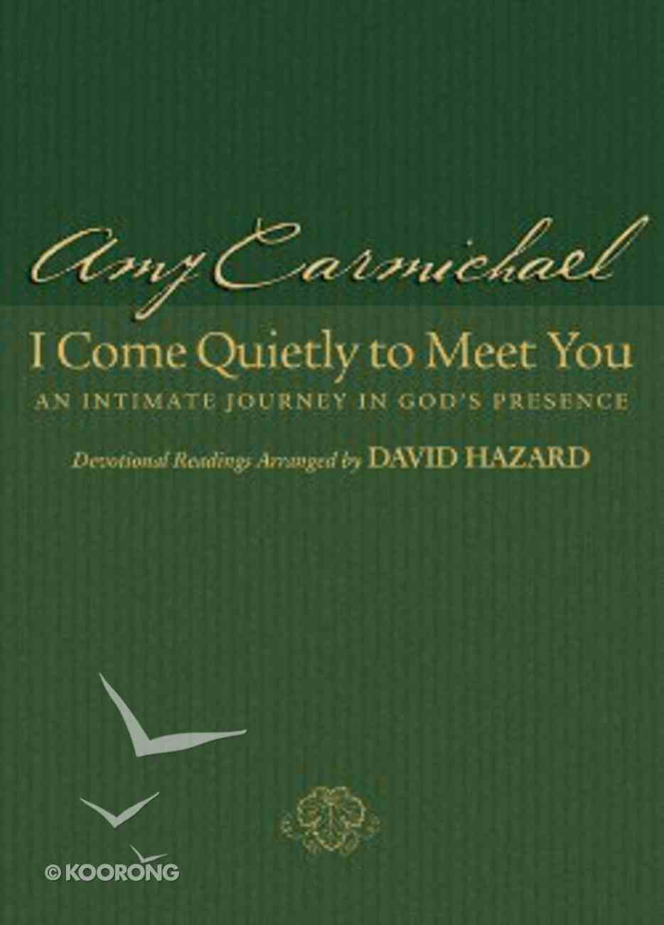 I Come Quietly to Meet You: An Intimate Journey in God's Presence (Formerly You Are My Hiding Place) Paperback