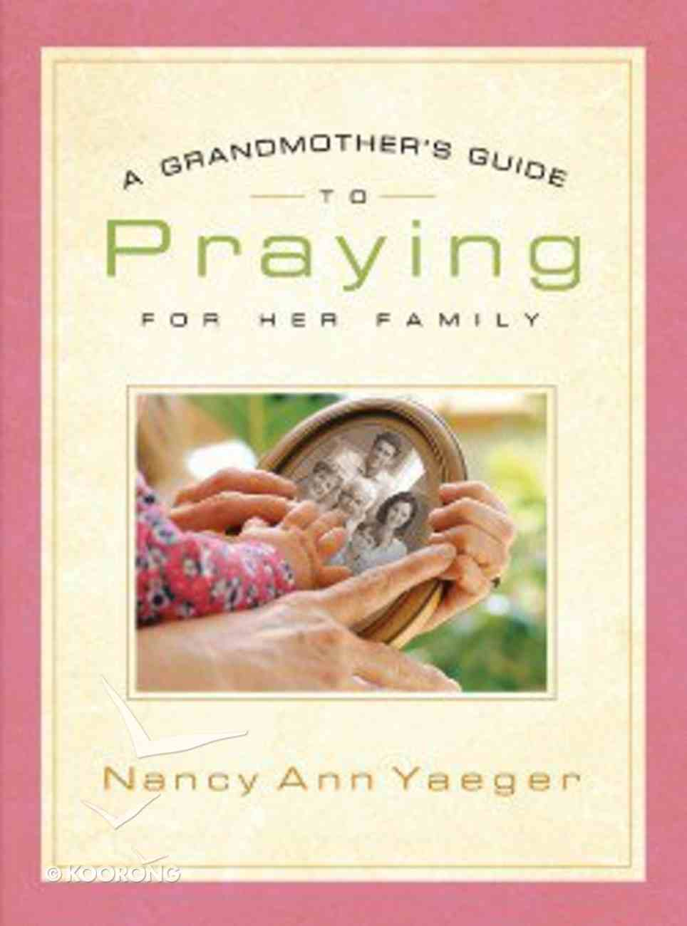 A Grandmother's Guide to Praying For Her Family Hardback