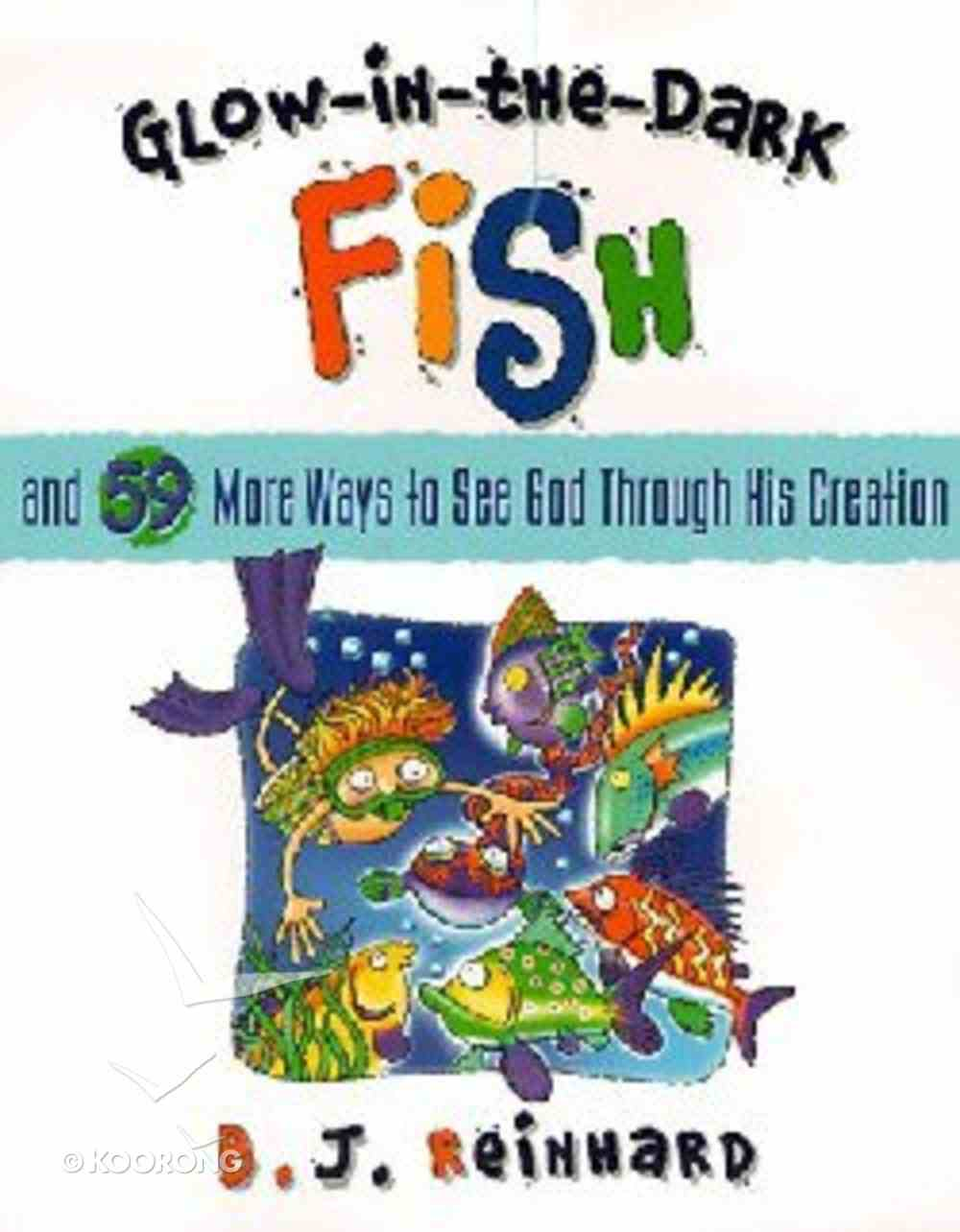 Glow-In-The-Dark Fish & 59 Ways to See God Through His Creation Hardback