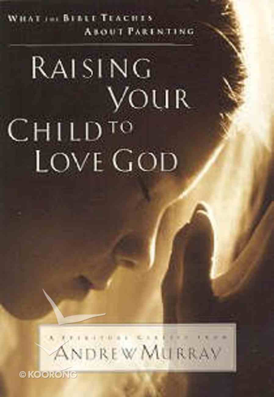 Raising Your Child to Love God Paperback