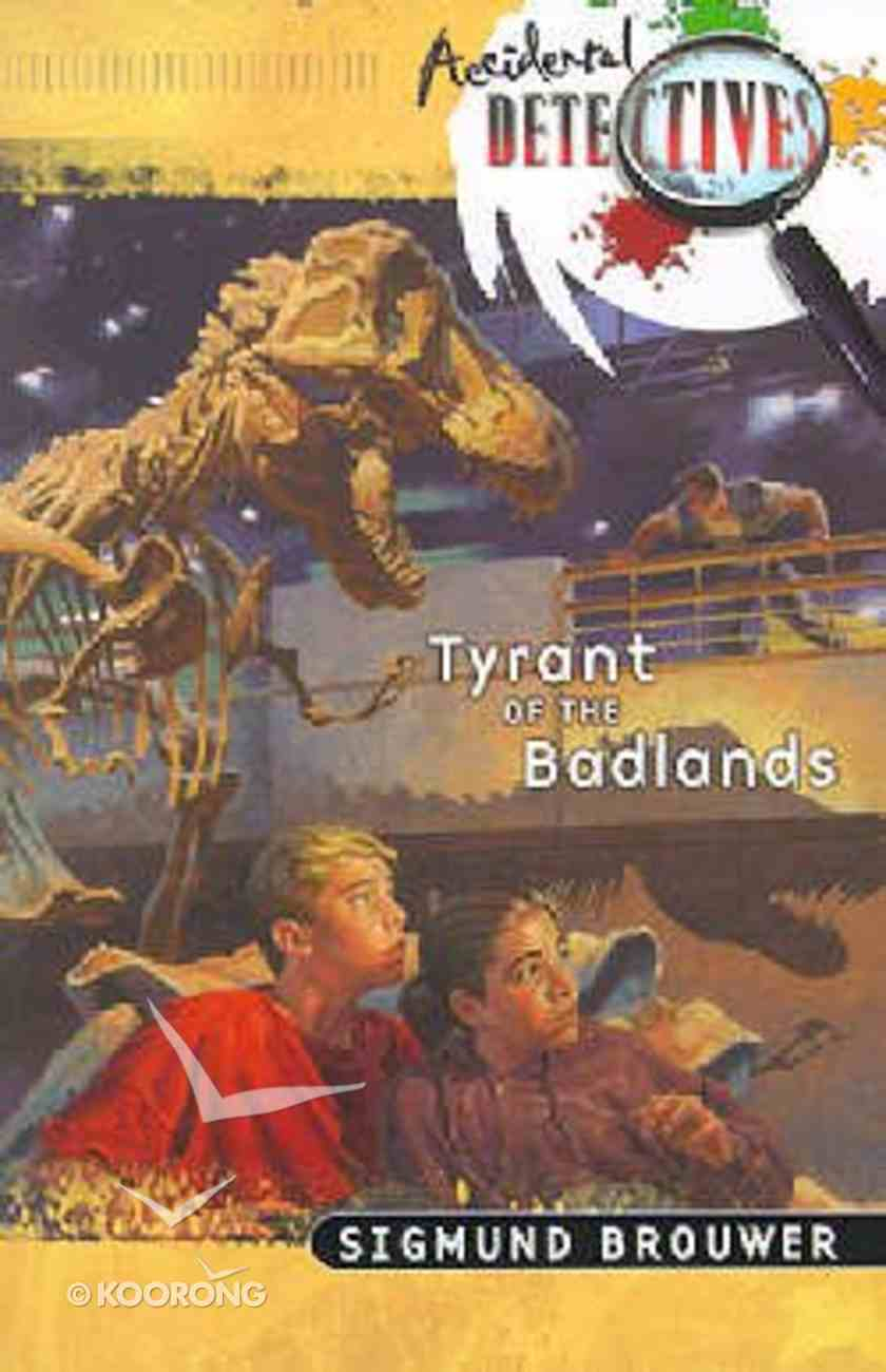 Tyrant of the Badlands (Accidental Detectives) (#04 in Accidental Detectives Series) Paperback
