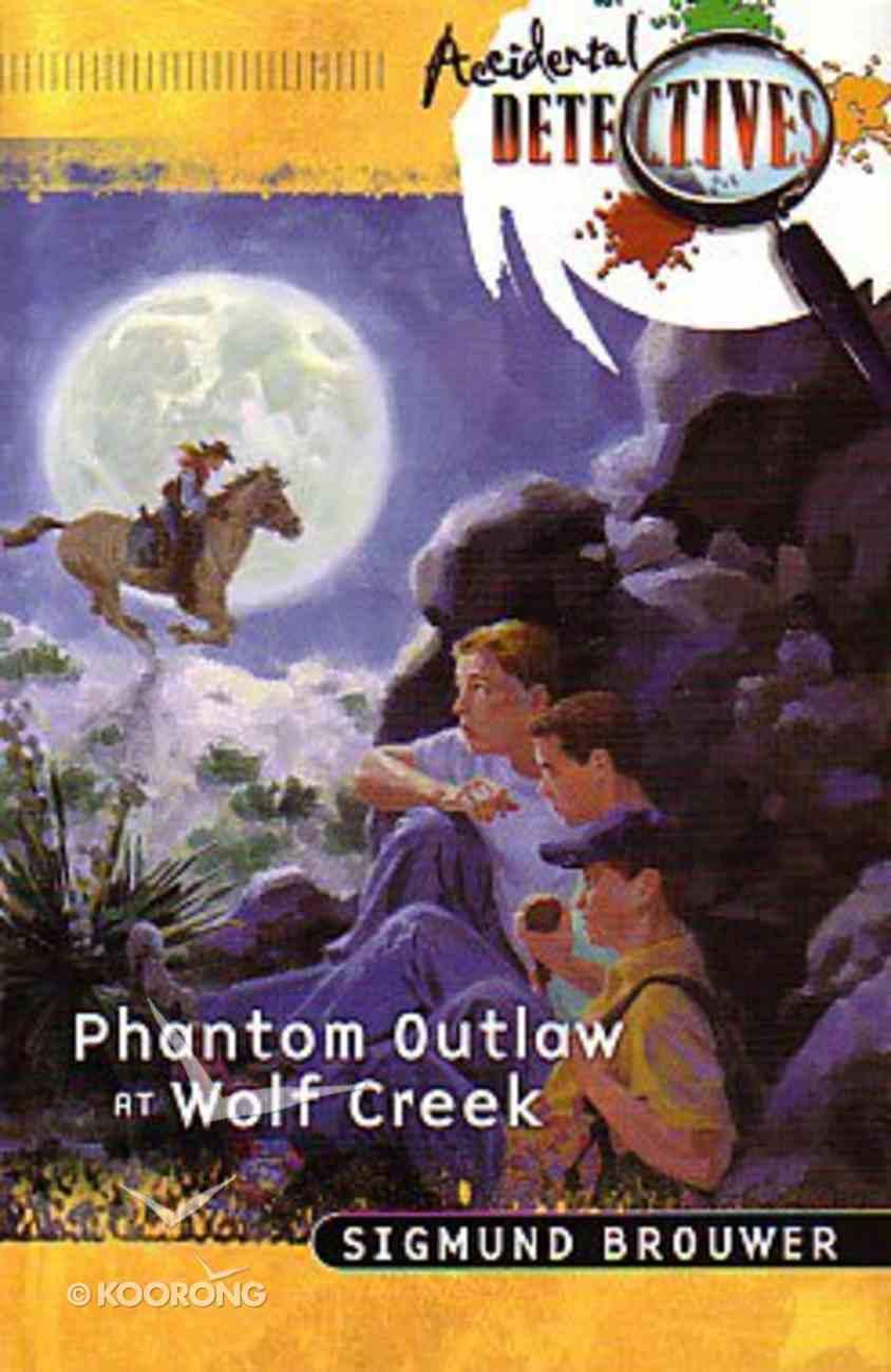 Phantom Outlaw At Wolf Creek (Accidental Detectives) (#15 in Accidental Detectives Series) Paperback
