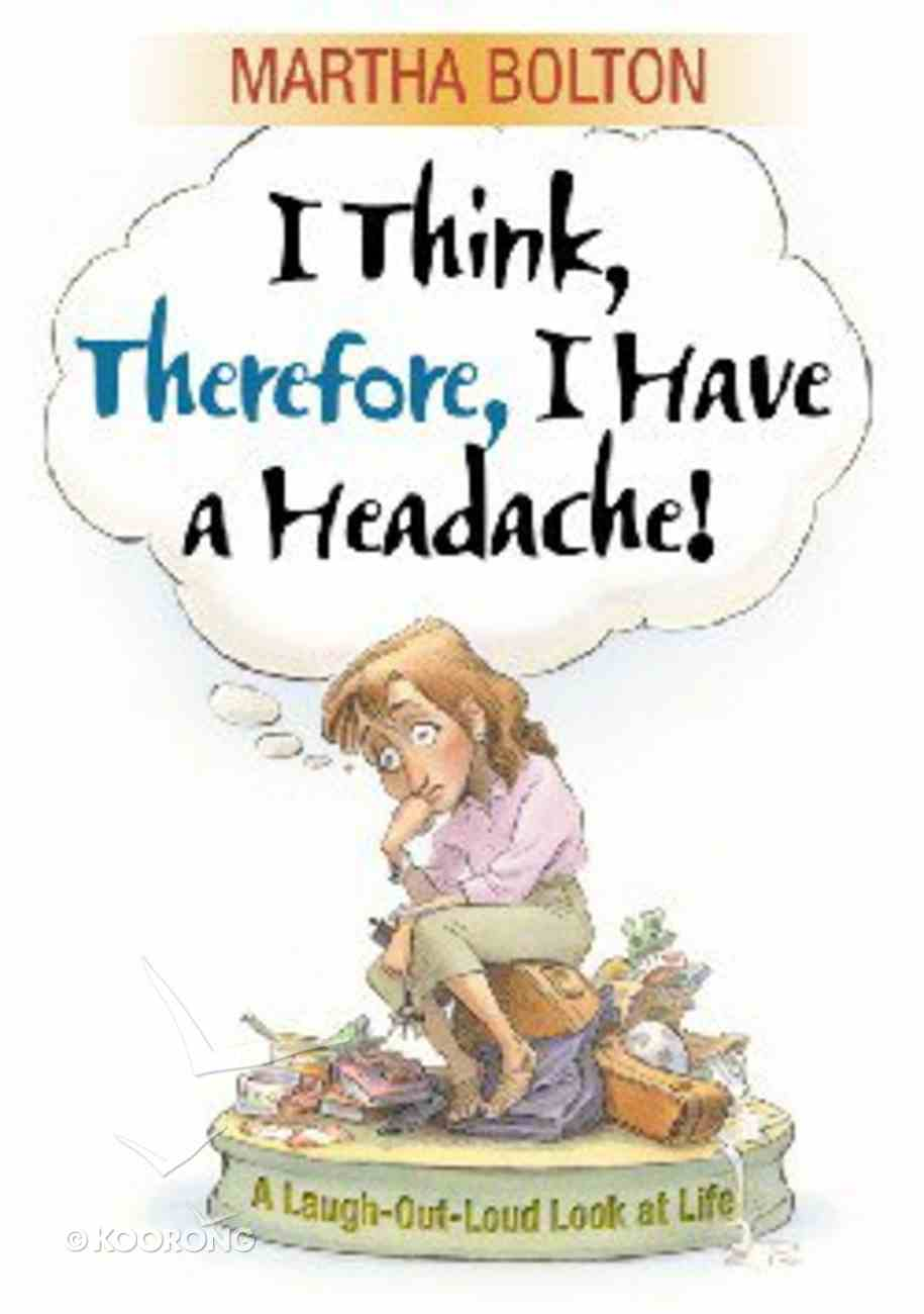I Think, Therefore I Have a Headache! Paperback