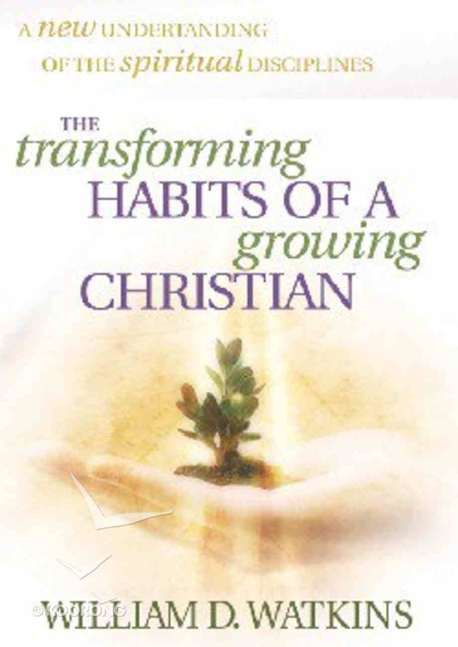 The Transforming Habits of a Growing Christian Paperback