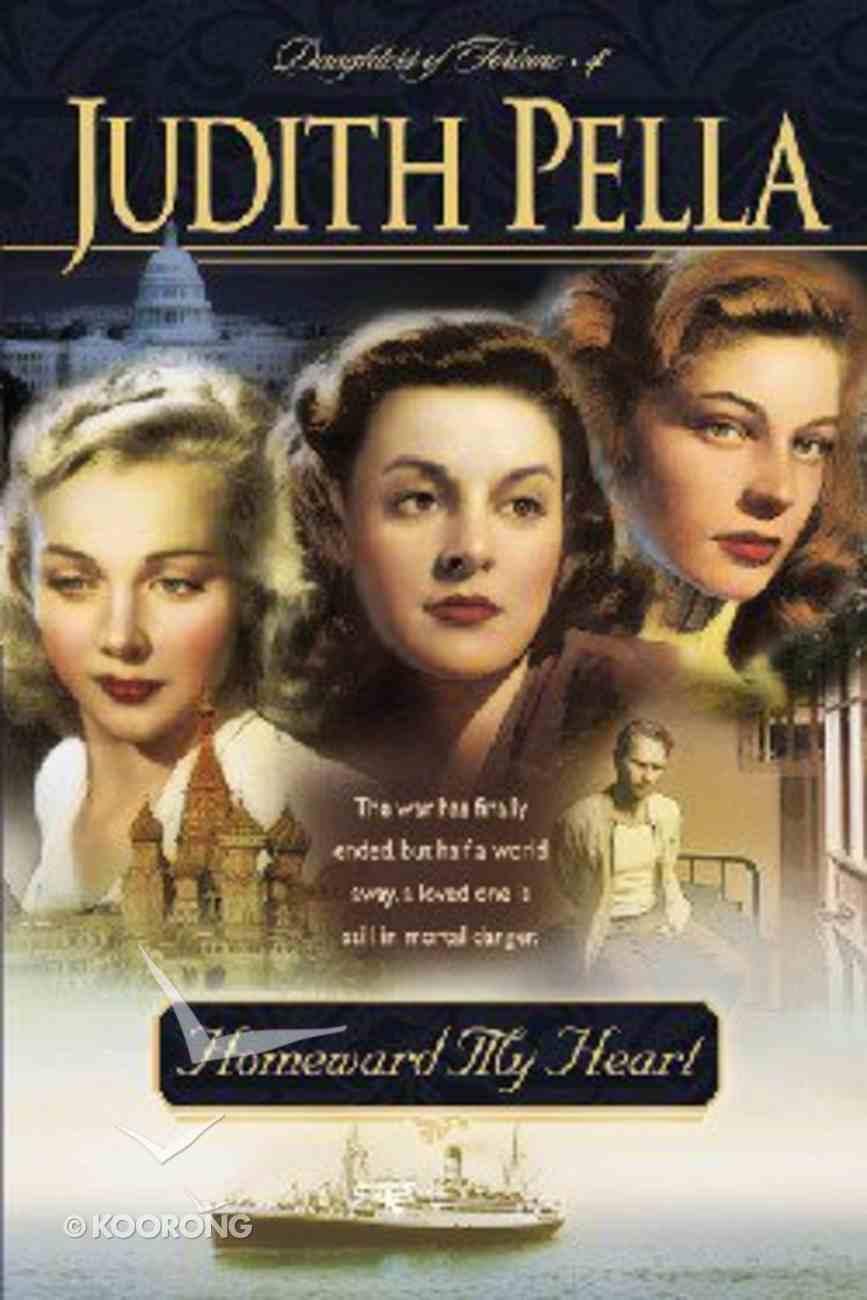 Homeward My Heart (#04 in Pella's Daughters Of Fortune Series) Hardback