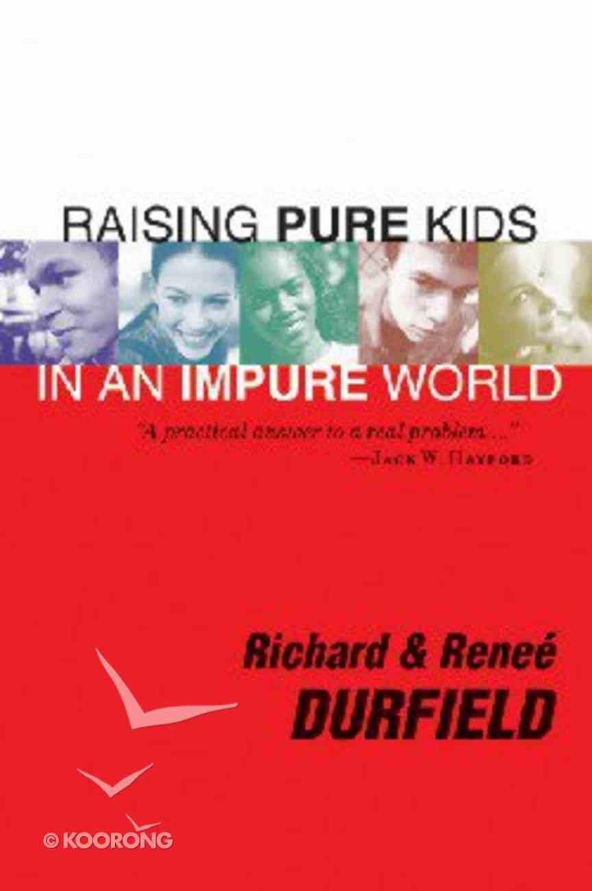 Raising Pure Kids in An Impure World Paperback