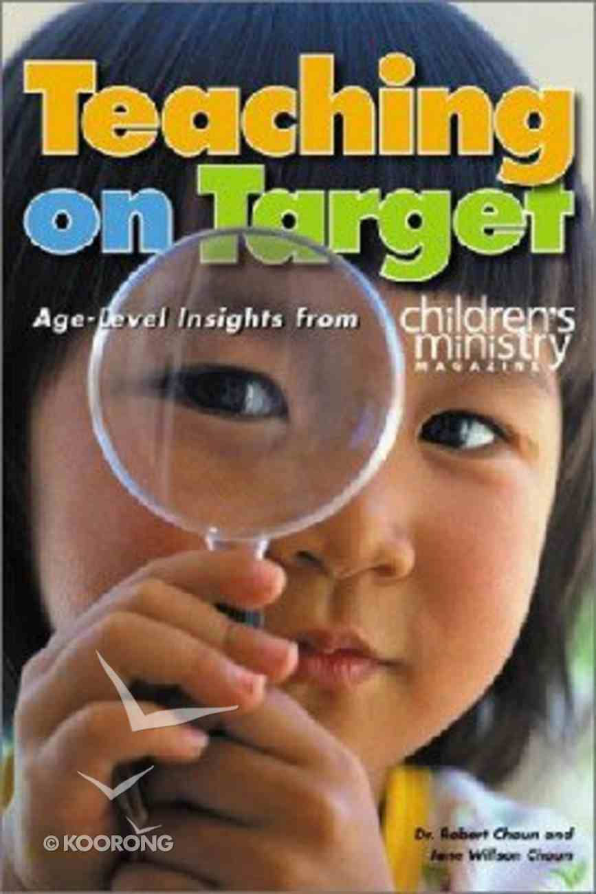 Teaching on Target: Age-Level Insights From Children's Ministry Magazine Paperback