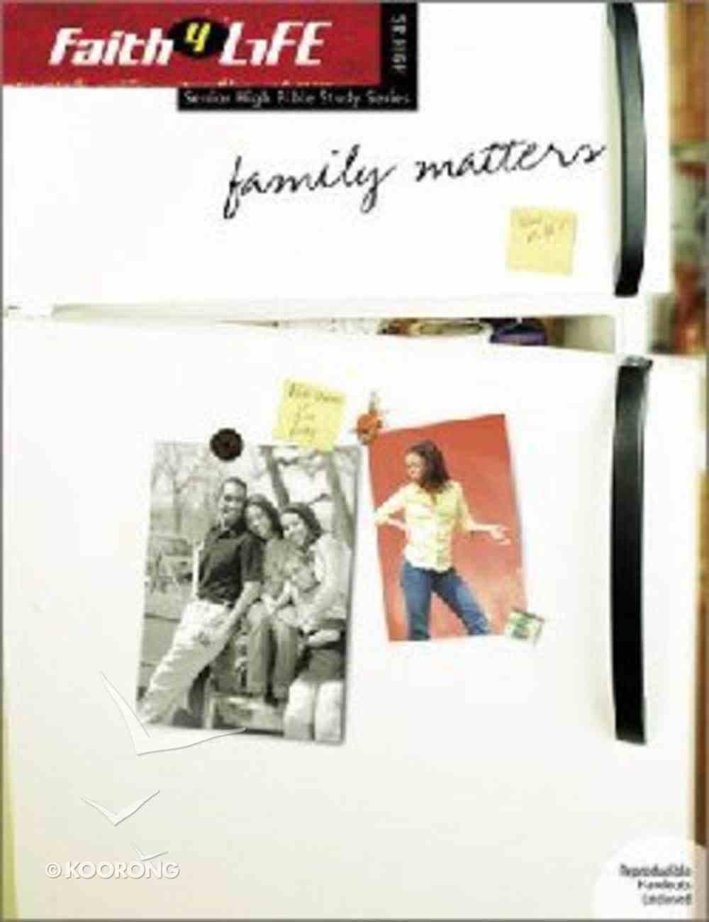 Faith 4 Life: Family Matters (Sr High) Paperback