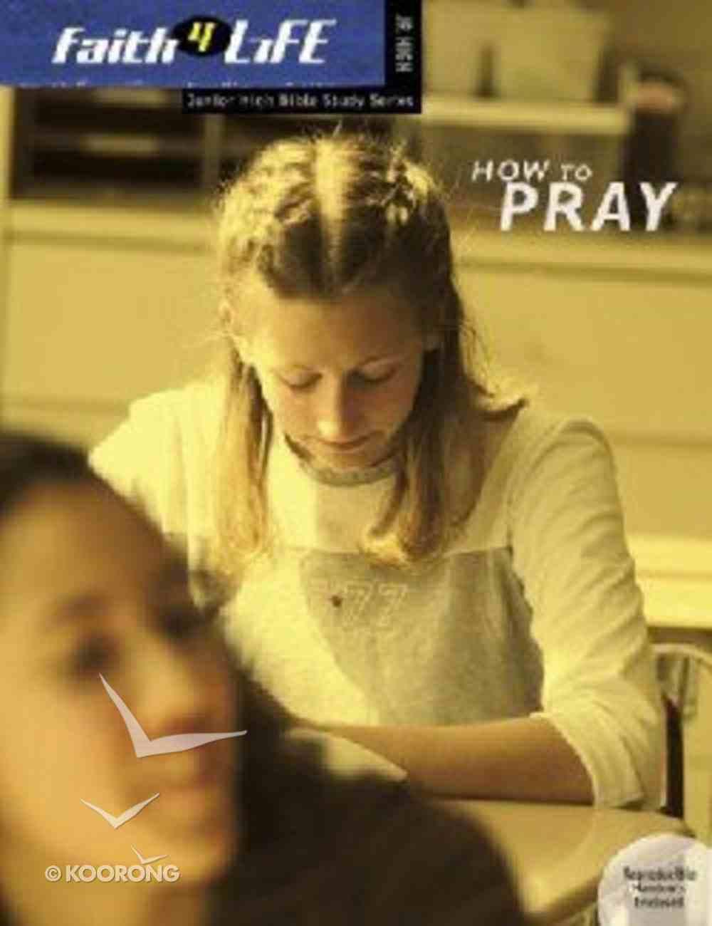 Faith 4 Life: How to Pray (Jr High) Paperback