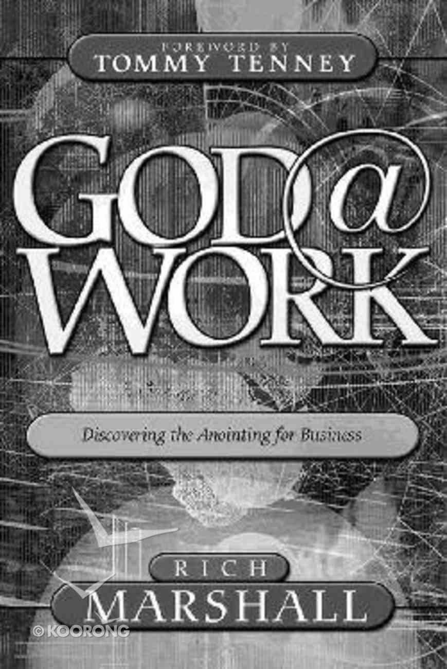 God @ Work: Discovering the Anointing For Business Paperback