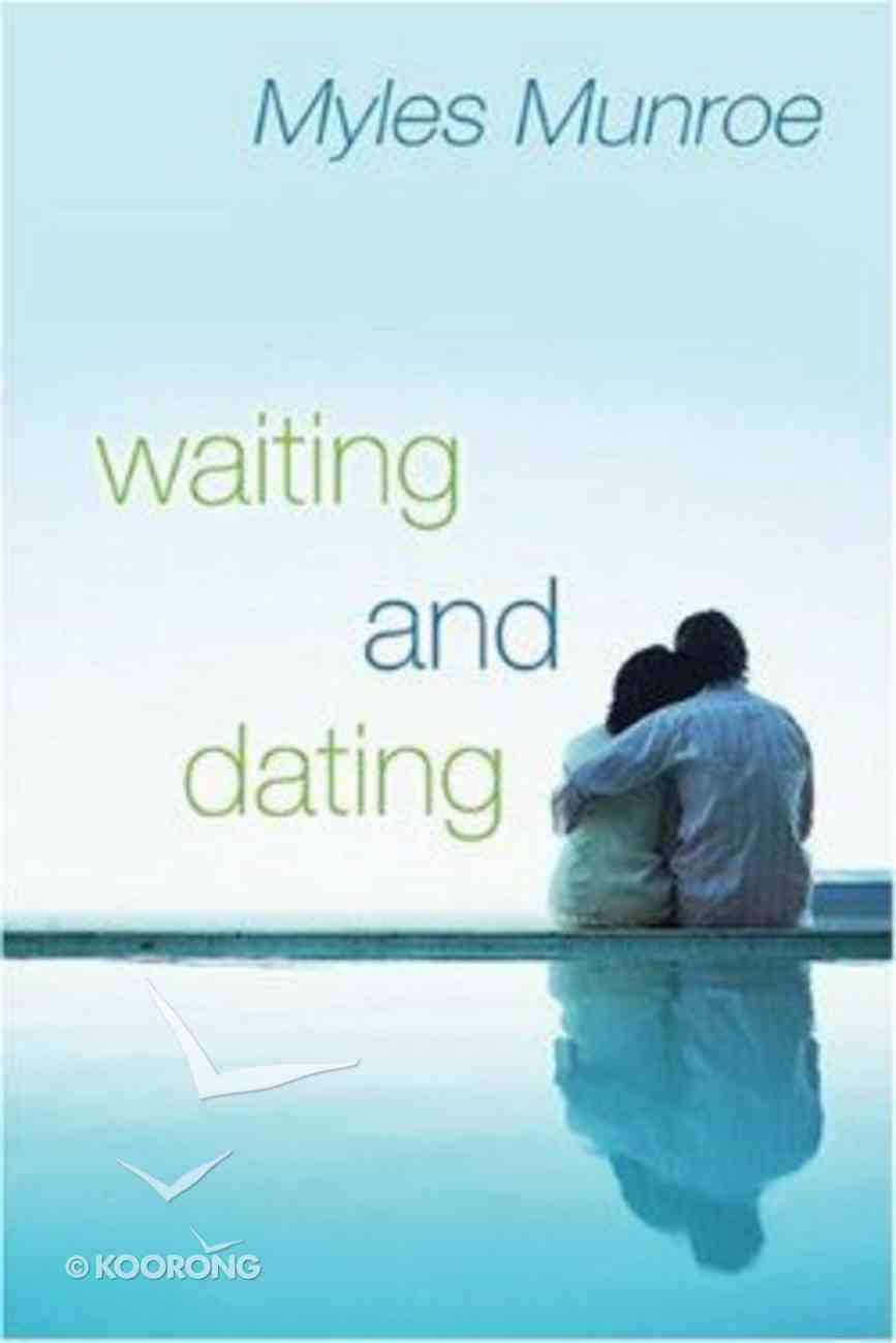 Waiting and Dating: A Sensible Guide to Fulfilling Love Relationship Paperback