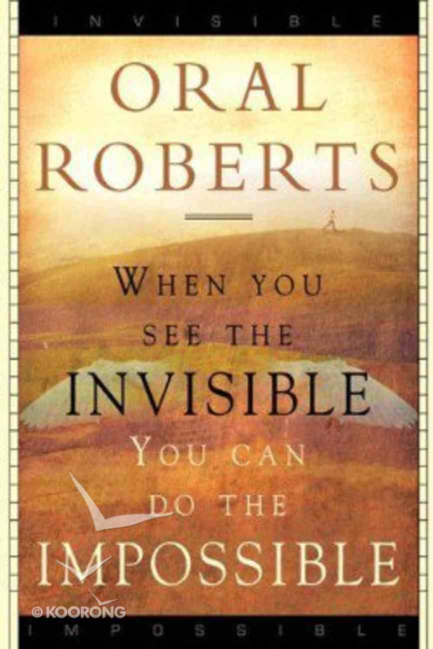 When You See the Invisible, You Can Do the Impossible Paperback