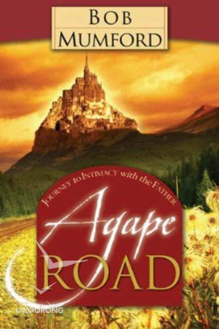 Agape Road: Journey to Intimacy With the Father Paperback
