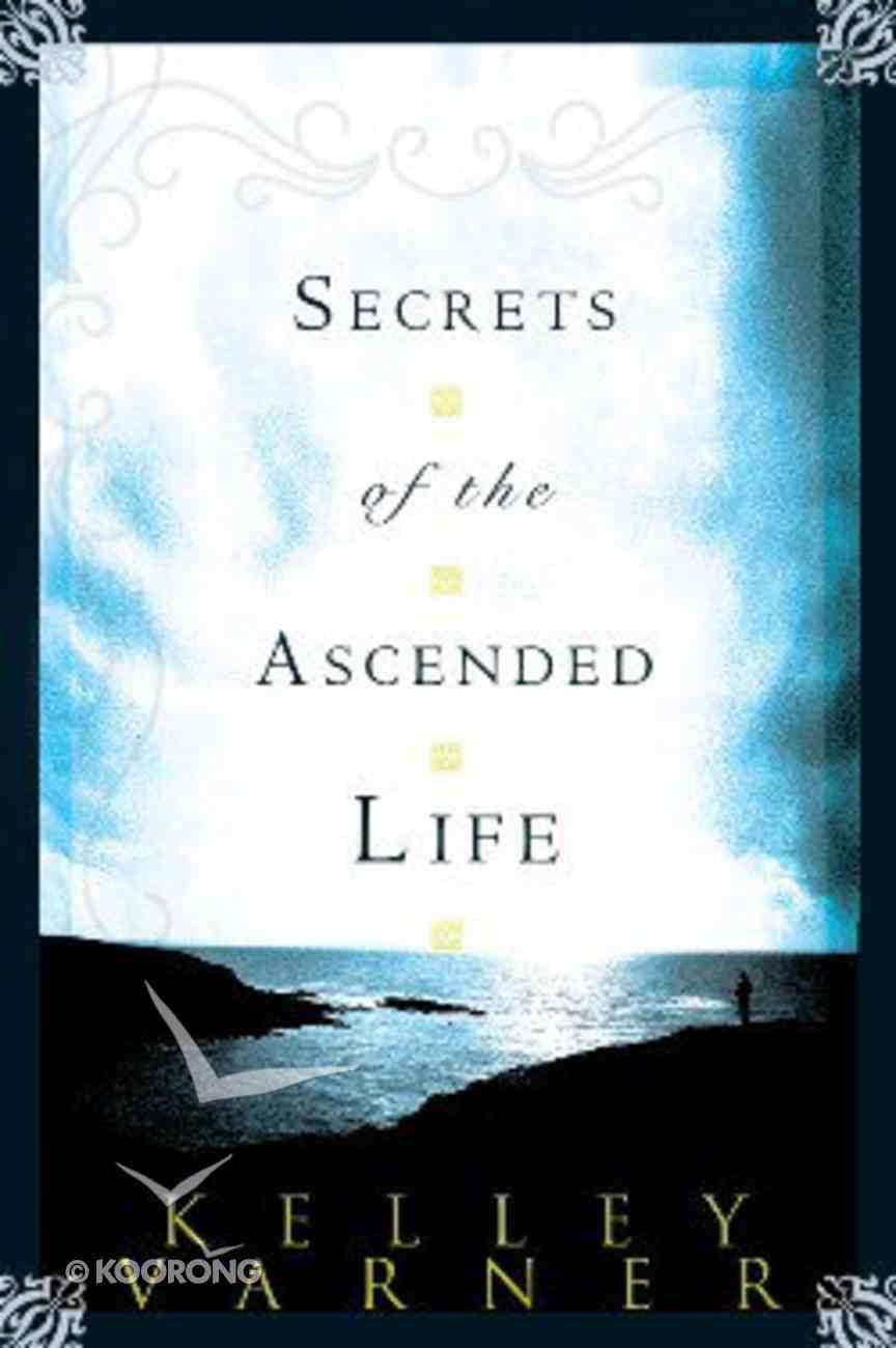 Secrets of the Ascended Life Paperback