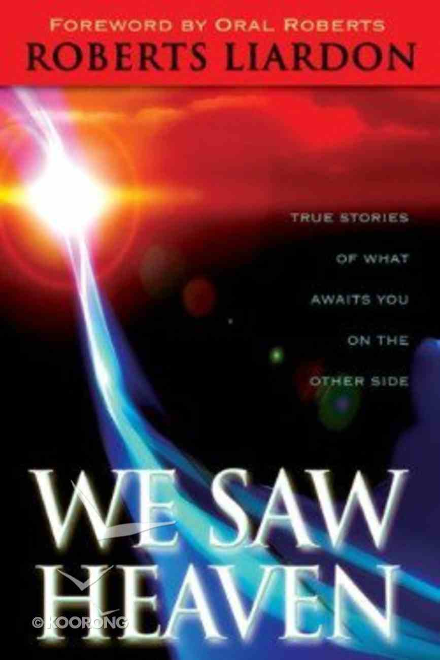 We Saw Heaven: True Stories of What Awaits Us on the Other Side Paperback