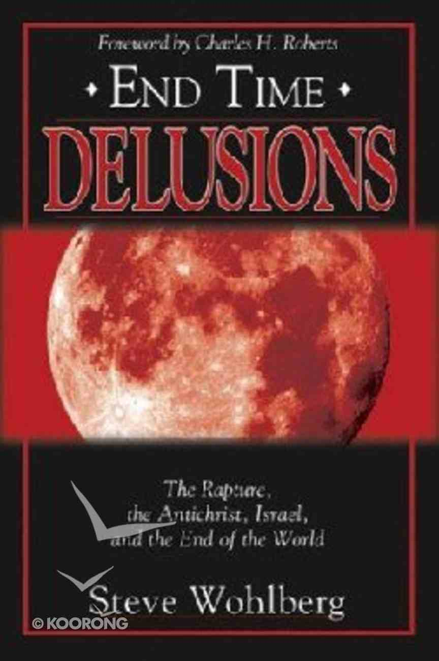 End Time Delusions: The Rapture, the Antichrist, Israel, and the End of the World Paperback