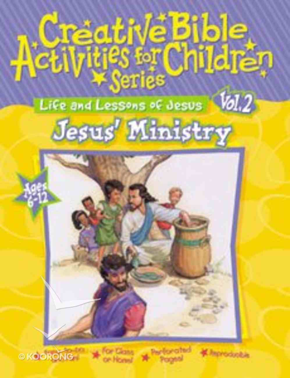 Jesus' Ministry (Creative Bible Activities For Children (Ages 6-12) (#02 in Creative Bible Activities For Children Series) Paperback