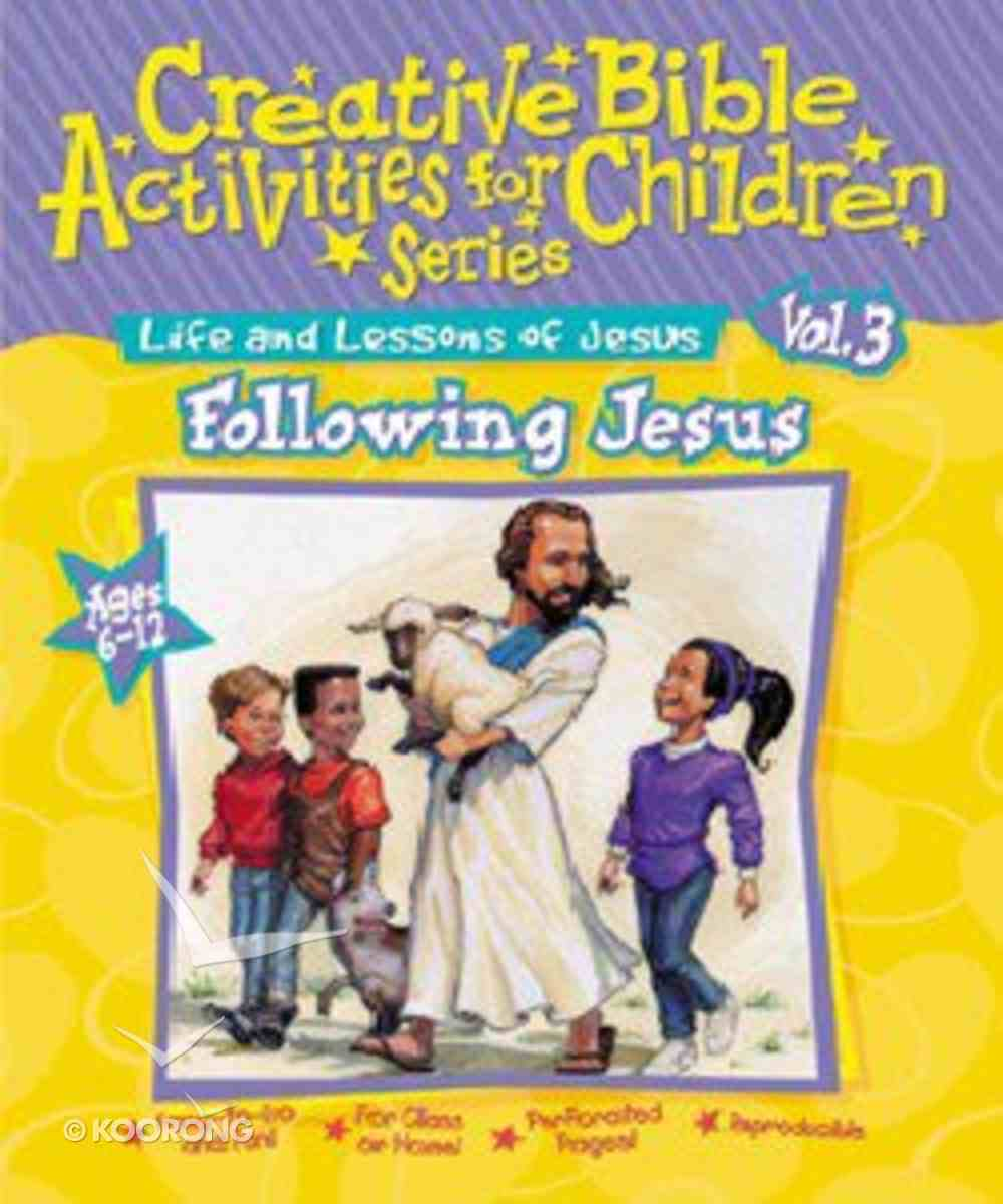 Following Jesus (Creative Bible Activities For Children) (Ages 6-12) (#03 in Creative Bible Activities For Children Series) Paperback