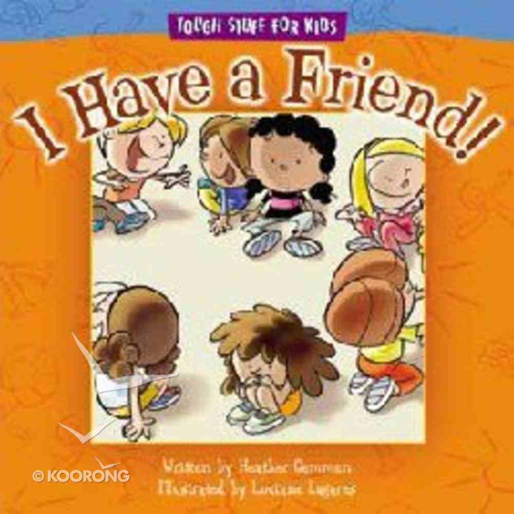 I Have a Friend (Tough Stuff For Kids Series) Paperback