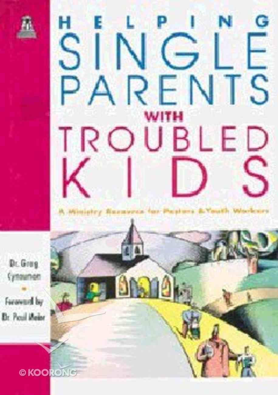 Helping Single Parents With Troubled Kids Paperback