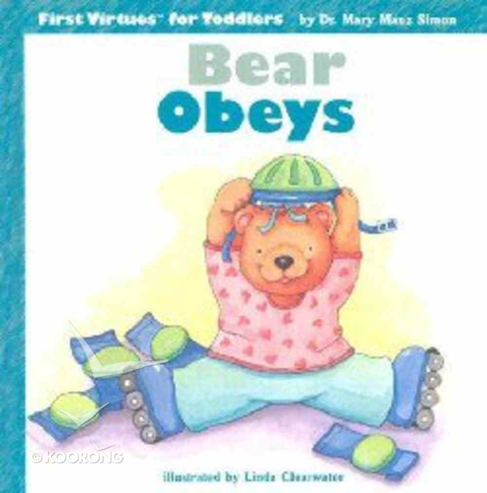 Bear Obeys (First Virtues For Toddlers Series) Hardback
