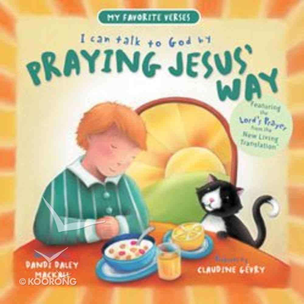 Praying Jesus' Way (My Favorite Verses Series) Hardback