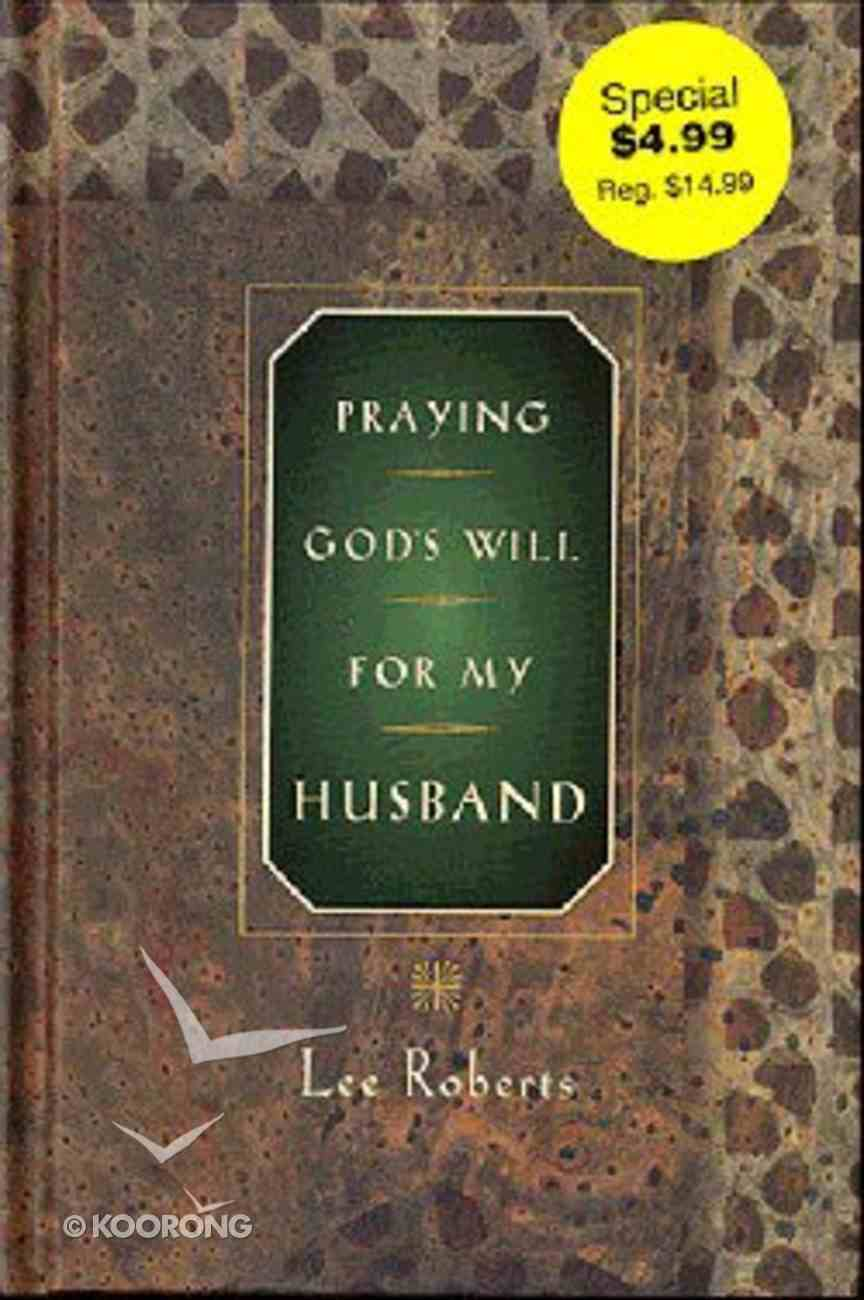 Praying God's Will For My Husband (Praying God's Will Series) Hardback