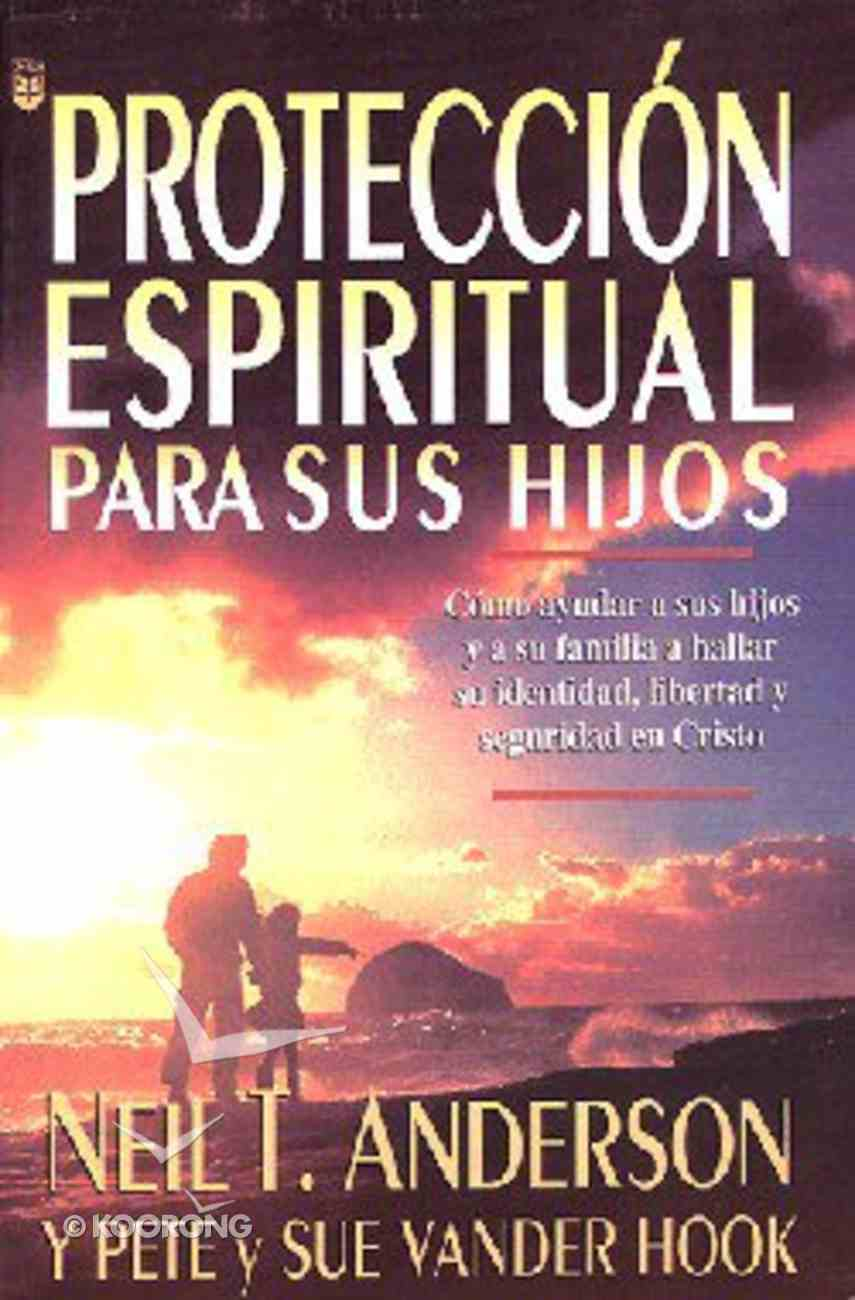 Proteccion Espiritual Para Sus Hijos (Spiritual Protection For Your Children) Paperback
