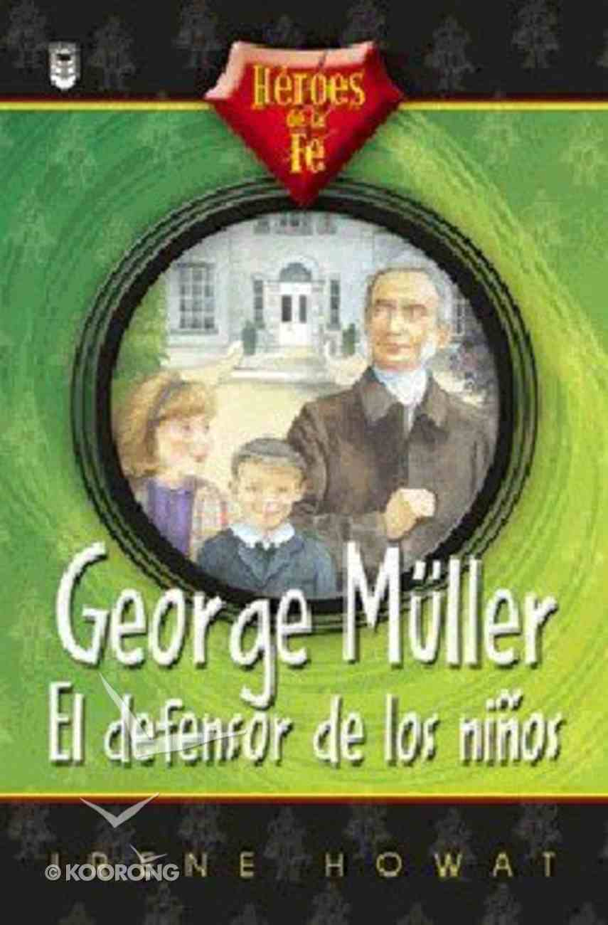 Heroes De La Fe: George Muller (Heros Of The Faith: George Muller) Paperback