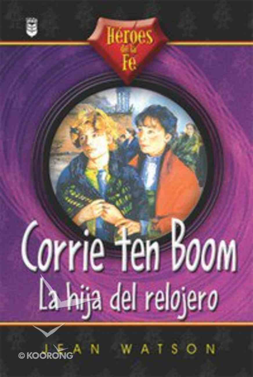 Heroes De La Fe: Corrie Ten Boom (Heros Of The Faith: Corrie Ten Boom) Paperback