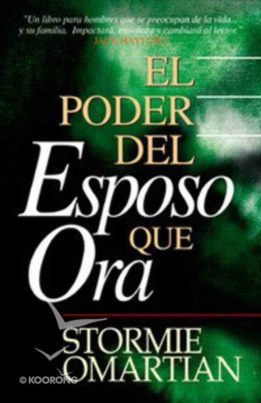 El Poder Del Esposo Que Ora (The Power Of A Praying Husband) Paperback