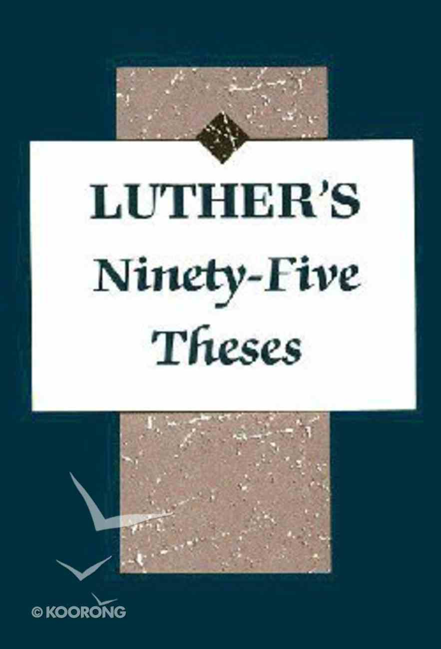 Luther's Ninety-Five Theses Paperback