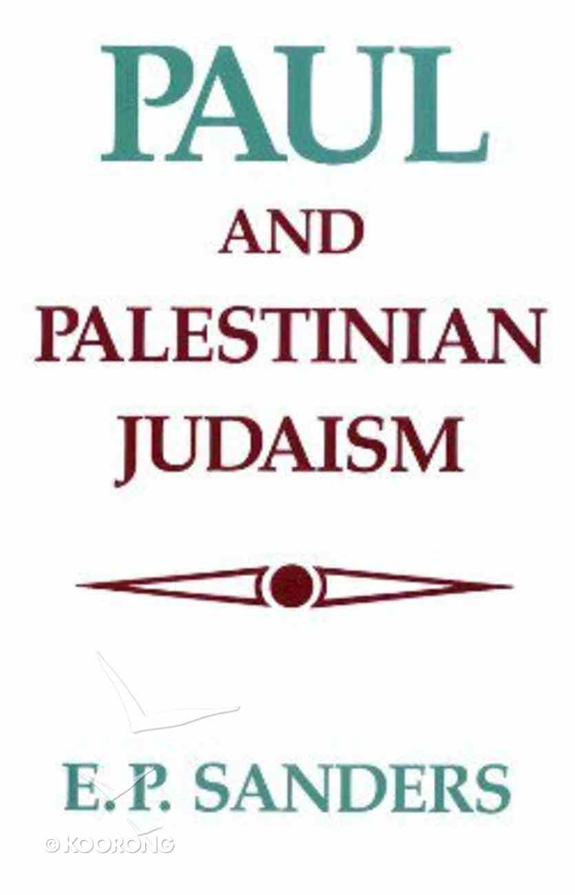 Paul and Palestinian Judaism: A Comparison of Patterns of Religion Paperback