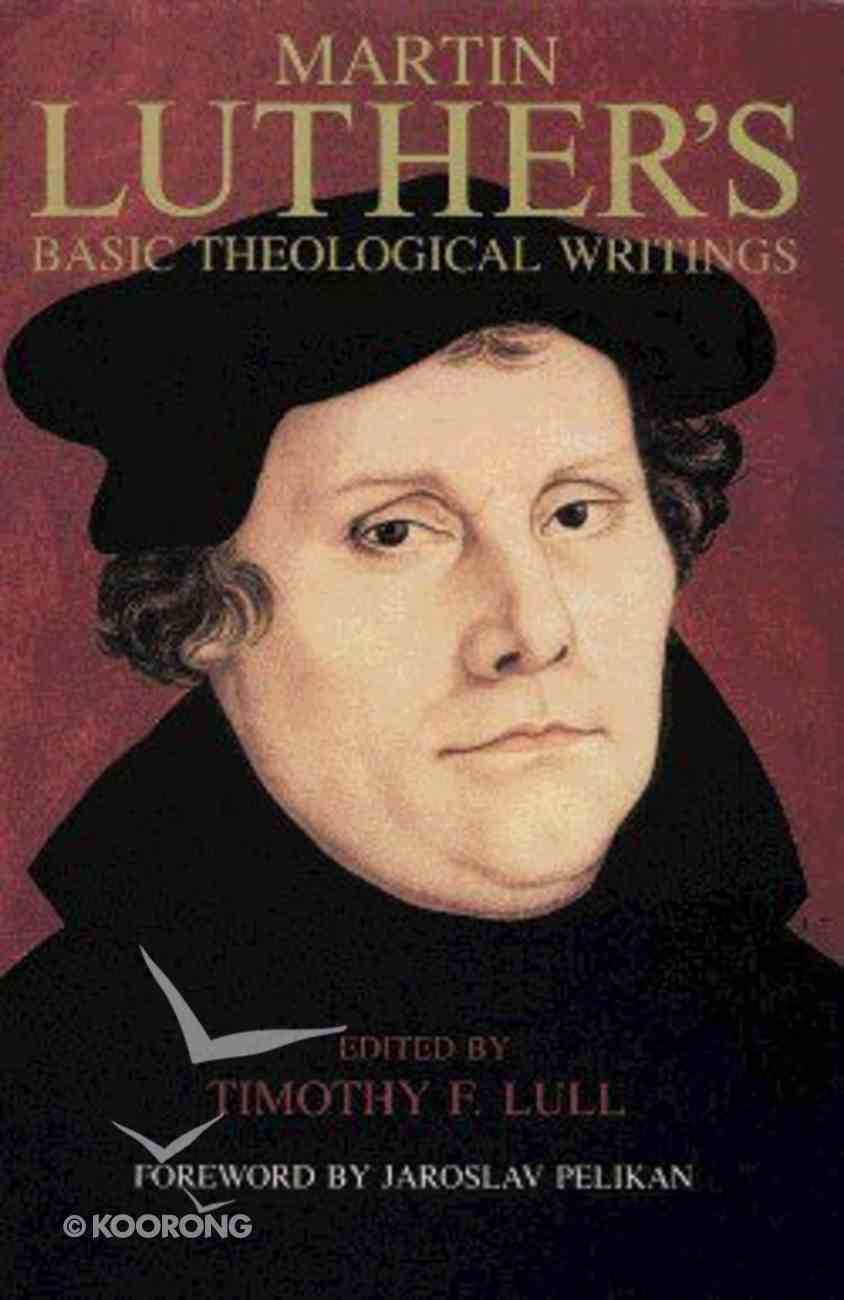 Martin Luther's Basic Theological Writings Paperback