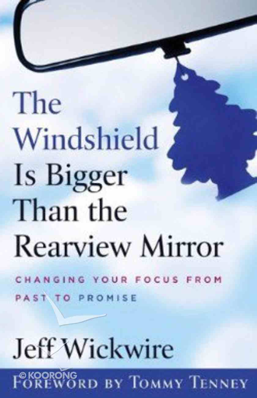 The Windshield is Bigger Than the Rearview Mirror Paperback