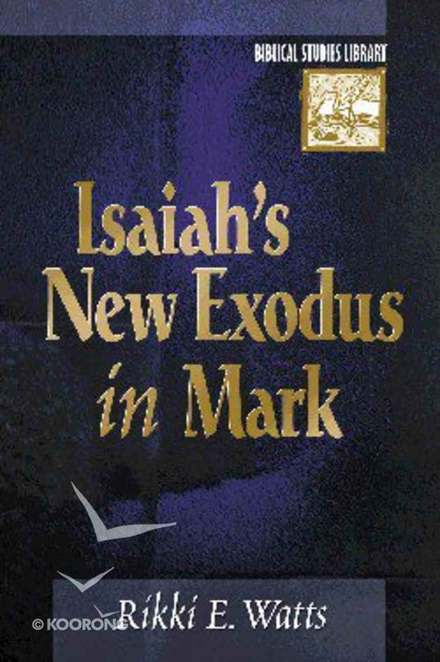 Isaiah's New Exodus in Mark (Biblical Studies Library Series) Paperback