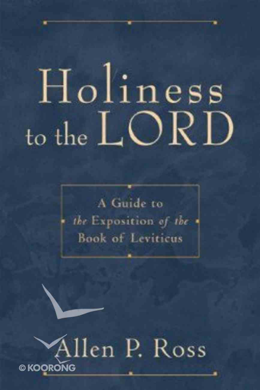 Holiness to the Lord: Guide to the Exposition of the Book of Leviticus Paperback