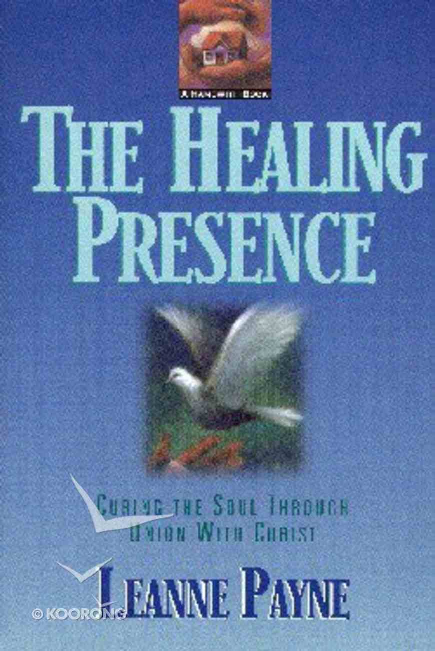 Healing Presence: Curing the Soul Thru Union With Christ Paperback