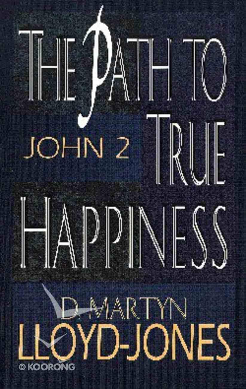Path to True Happiness: John 2 Paperback