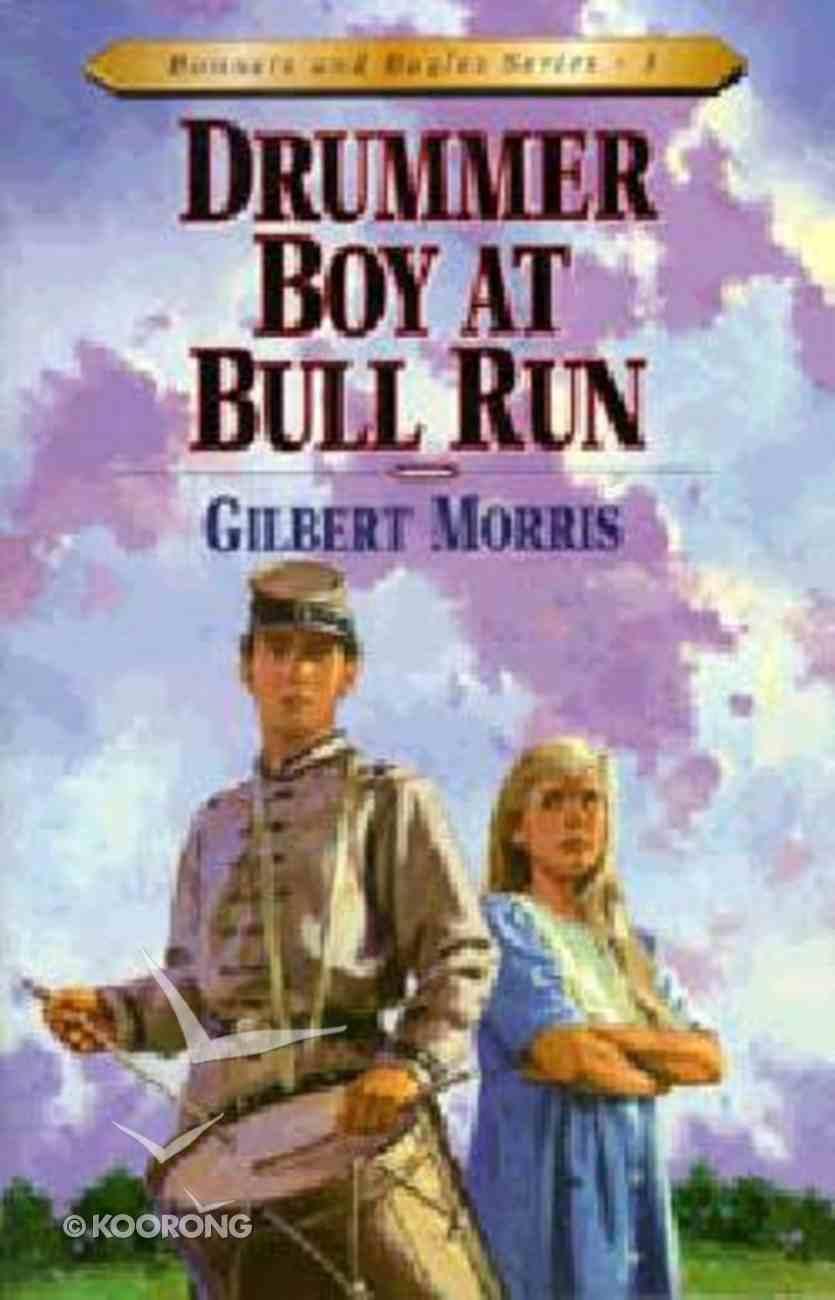 Drummer Boy At Bull Run (#01 in Bonnets & Bugles Series) Paperback