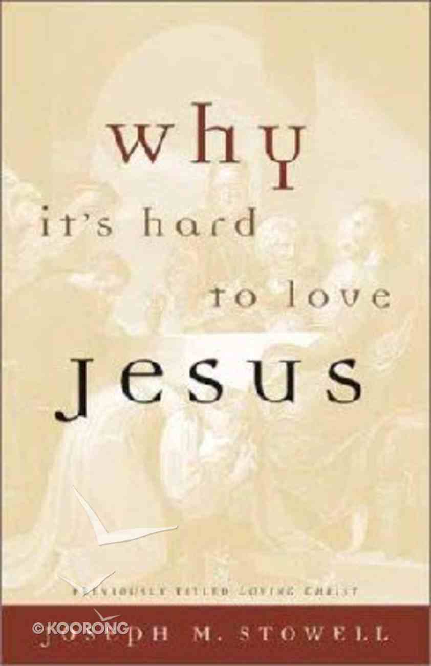 Why It's Hard to Love Jesus Paperback